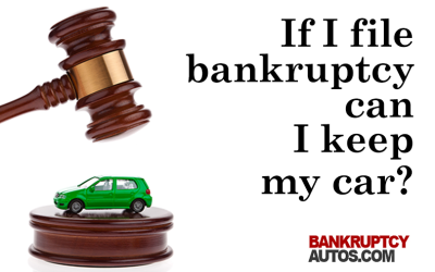 If I File Bankruptcy Can I Keep My Car?