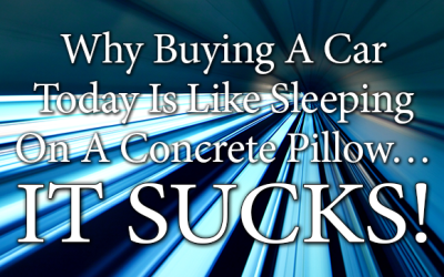 Why Buying A Car Today Is Like Sleeping On A Concrete Pillow — It Sucks!