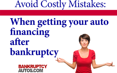 Avoid Costly Mistakes: When Getting Your Auto Financing After Bankruptcy